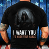 I Want You To Wash Your Hands T-Shirt - ATMTEE