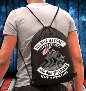 We Owe Illegals Nothing And Our Veterans Drawstring Bag - ATMTEE