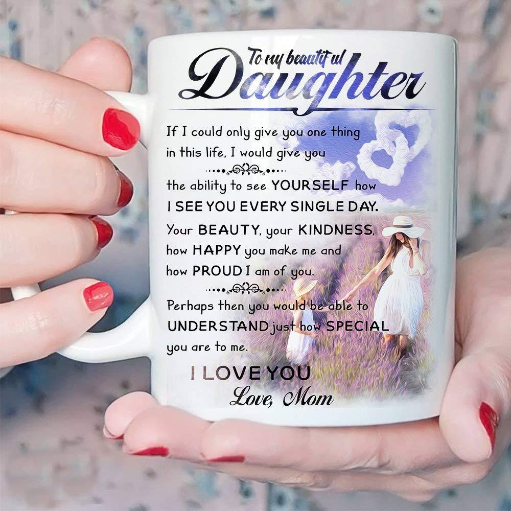 Personalized  Mug To My Daughter You Would Be Able To Understand I Love You Mug - ATMTEE