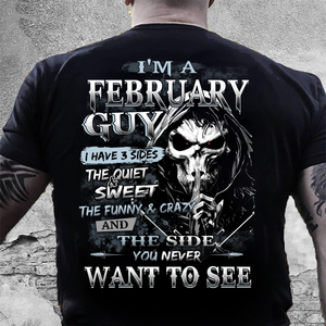 I Am A February Guy I Have 3 Sides The Quiet & Sweet, You Never Want To See T-Shirt - ATMTEE