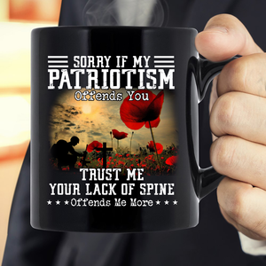 Sorry If My Patriotism Offends You Trust Me Your Lack Of Spine Offends Me More Mug - ATMTEE