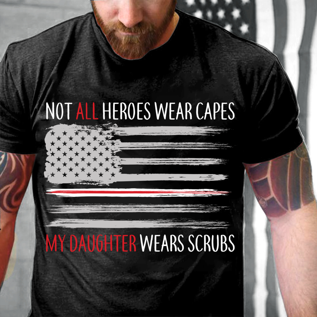 Not All Heroes Wear Capes My Daughter Wears Scrubs T-Shirt - ATMTEE