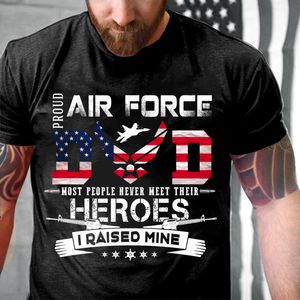 Proud Air force Dad Heroes I Raised Mine T-Shirt - ATMTEE