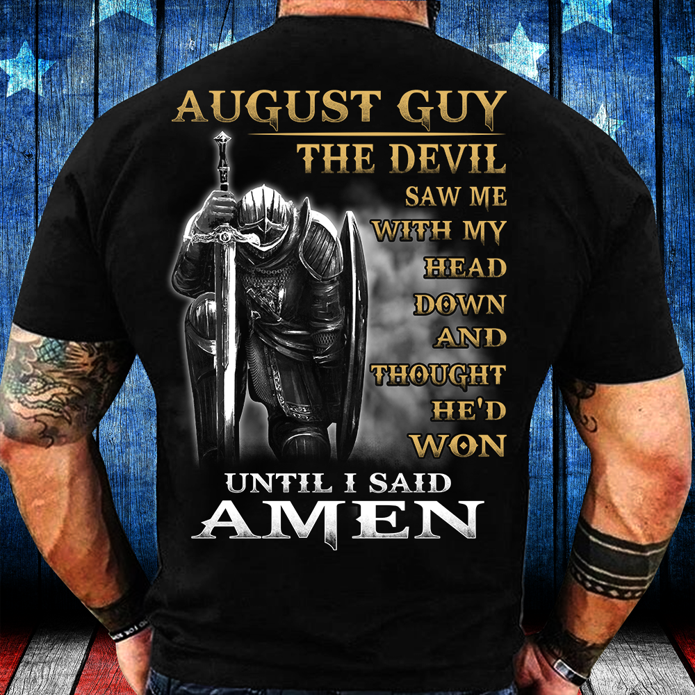 August Guy The Devil Saw Me With My Head Down Until I Said Amen T-Shirt - ATMTEE