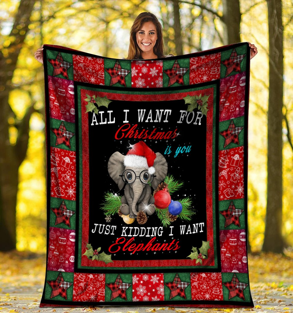 Elephant Blanket All I Want For Christmas Is You Just Kidding I Want Fleece Blanket - ATMTEE