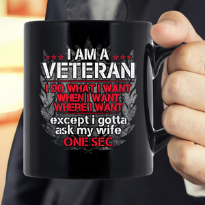 I'm A Veteran I Do What I Want I Gotta Ask My Wife Tee Mug - ATMTEE