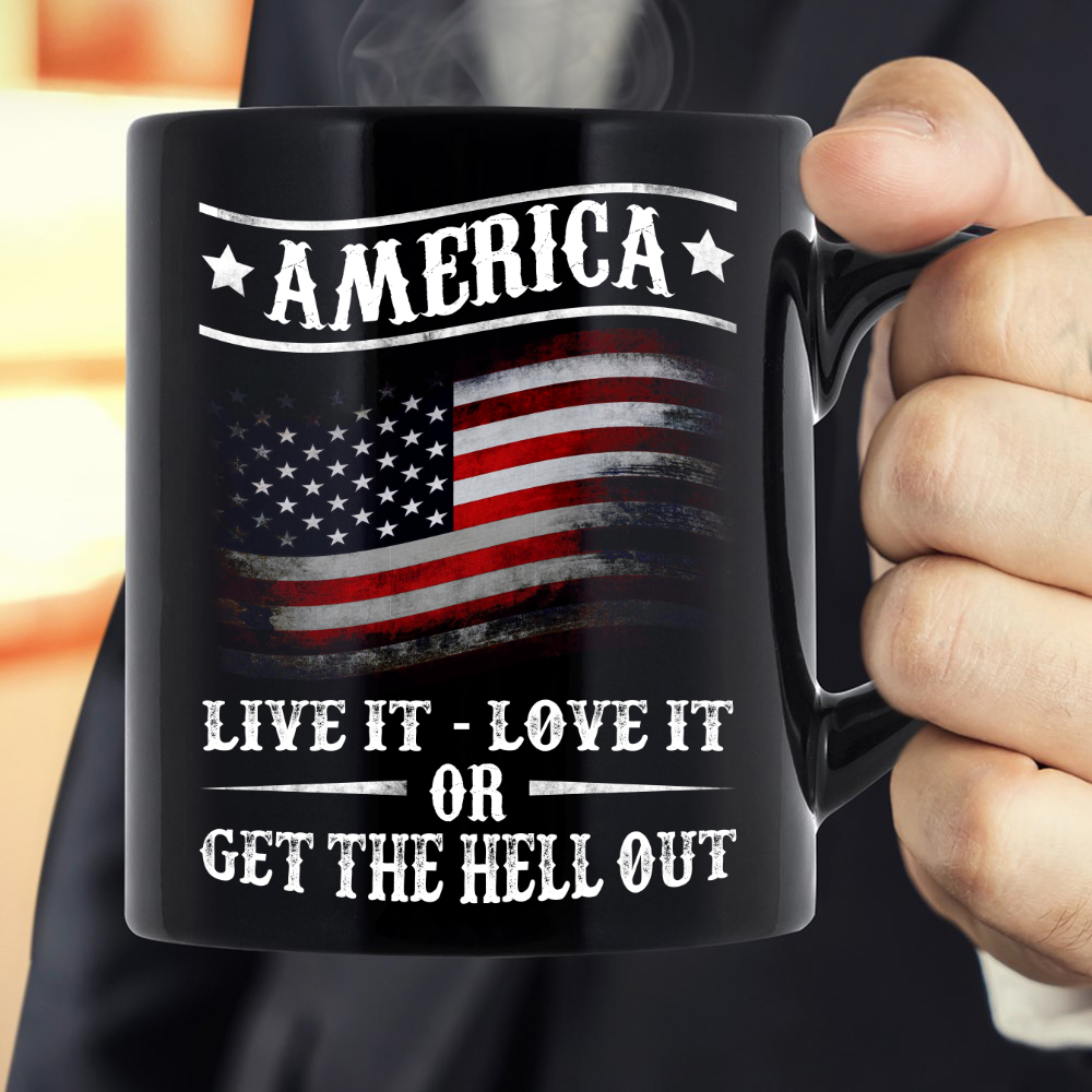 America Live It Love it Or Get The Hell Out Mug - ATMTEE