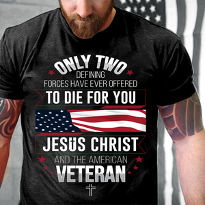 Only Two Defining Forces Have Ever Offered To Die For You T-Shirt - ATMTEE