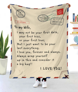To My Wife, I May Not Be Your First Date, Your First Kiss Or Your First Love, I Love You Fleece Blanket - ATMTEE