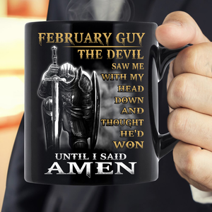 February Guy The Devil Saw Me With Head Down And Thought He'd Won Until I Said Amen Mug - ATMTEE