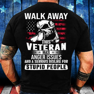 Walk Away This Veteran Has Anger Issues And A Serious Dislike For Stupid People T-Shirt - ATMTEE