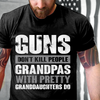 Guns Don't Kill Grandpas With Pretty Granddaughters Do Grandpa, Papa T-Shirt - ATMTEE