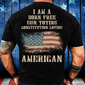 I Am A Born Free Gun-Toting Constitution Loving American T-Shirt - ATMTEE