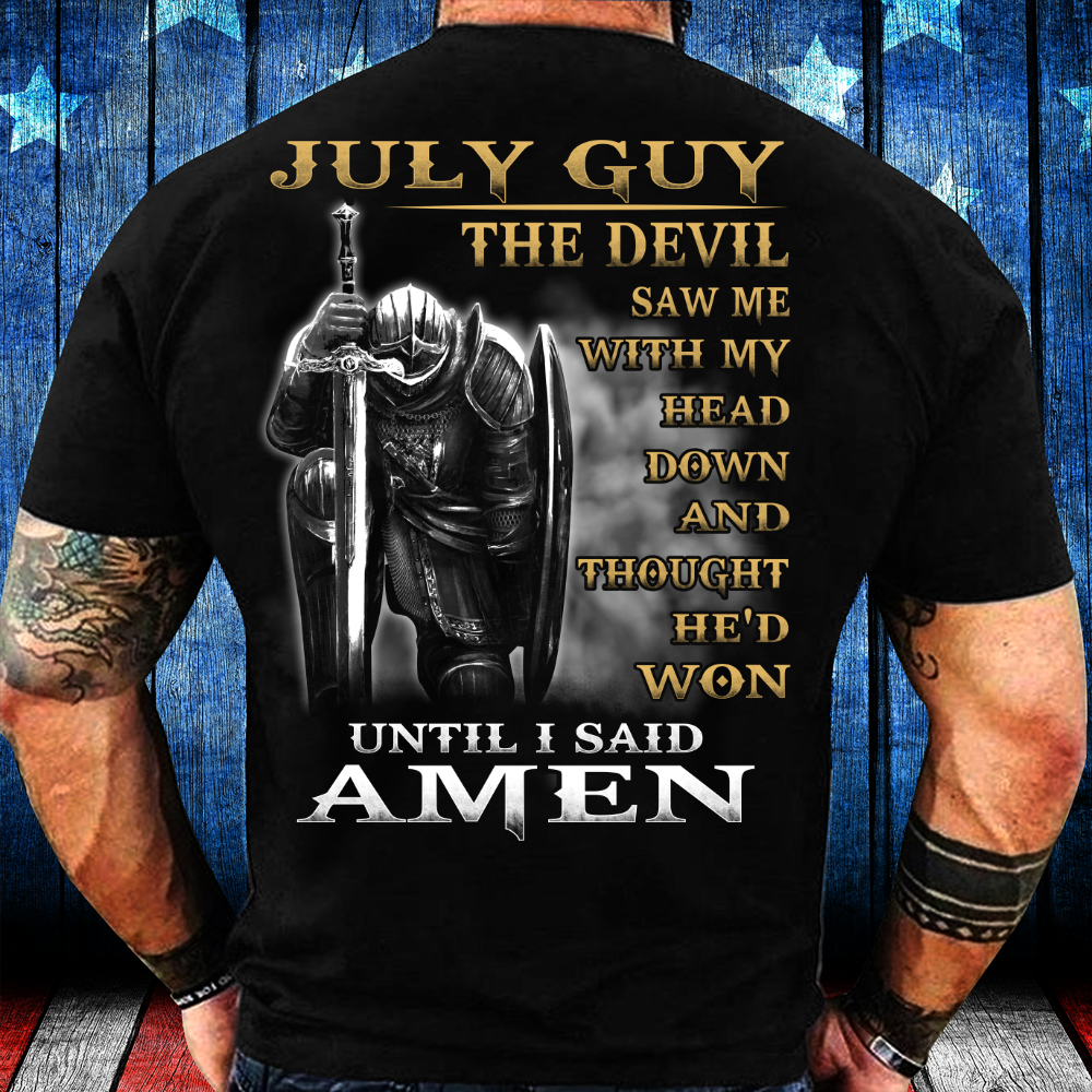 July Guy The Devil Saw Me With My Head Down Until I Said Amen T-Shirt - ATMTEE