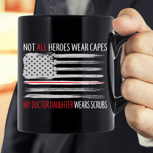 Not All Heroes Wear Capes My Doctor Daughter Wears Scrubs Mug - ATMTEE