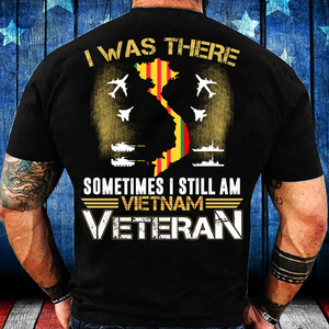 Vietnam Shirts - I Was There Sometimes I Still Am Vietnam Veteran T-Shirt - ATMTEE