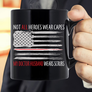 Not All Heroes Wear Capes My Doctor Husband Wears Scrubs Mug - ATMTEE