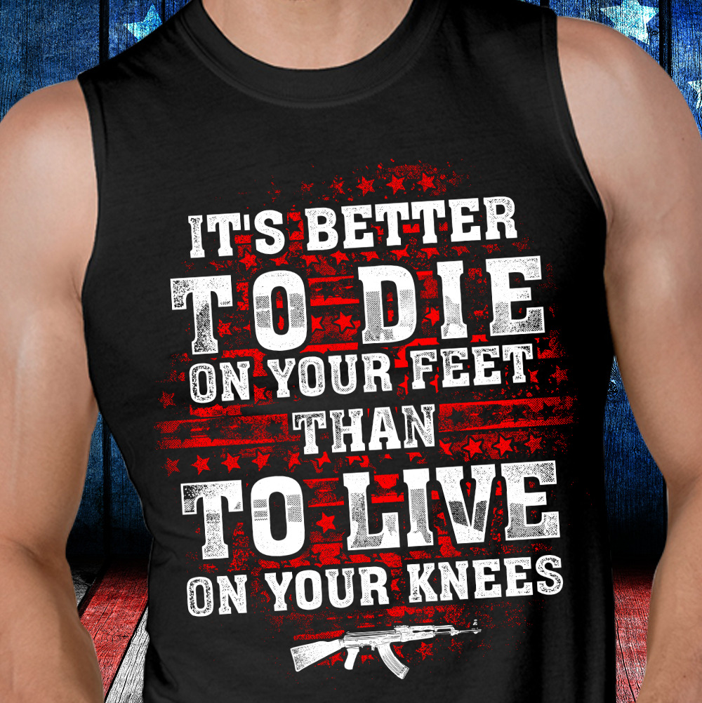 It's Better To Die On Your Feet Than To Live On Your Knees Tank - ATMTEE