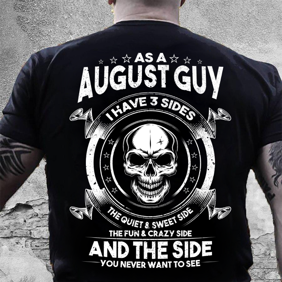 As A August Guy I Have 3 Sides The Quiet & Sweet Side T-Shirt - ATMTEE