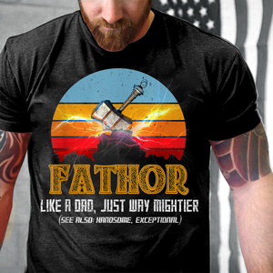 Fathor, Like A Dad Just Way Mightier, Gift For Dad Father T-Shirt - ATMTEE