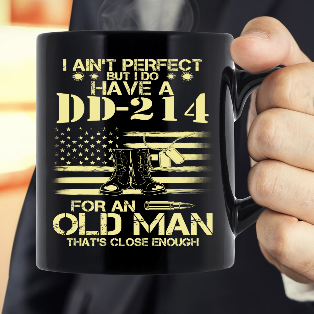 I Do Have A DD-214 For An Old Man That's Close Enough Mug - ATMTEE