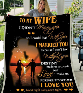 To My Wife I Didn't Marry You So I Could Live With You, I Love You Fleece Blanket - ATMTEE