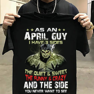 As An April Guy I Have 3 Sides The Quiet & Sweet The Funny & Crazy T-Shirt - ATMTEE