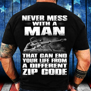Never Mess With A Man That Can End Your Life From A Different Zip Code T-Shirt - ATMTEE