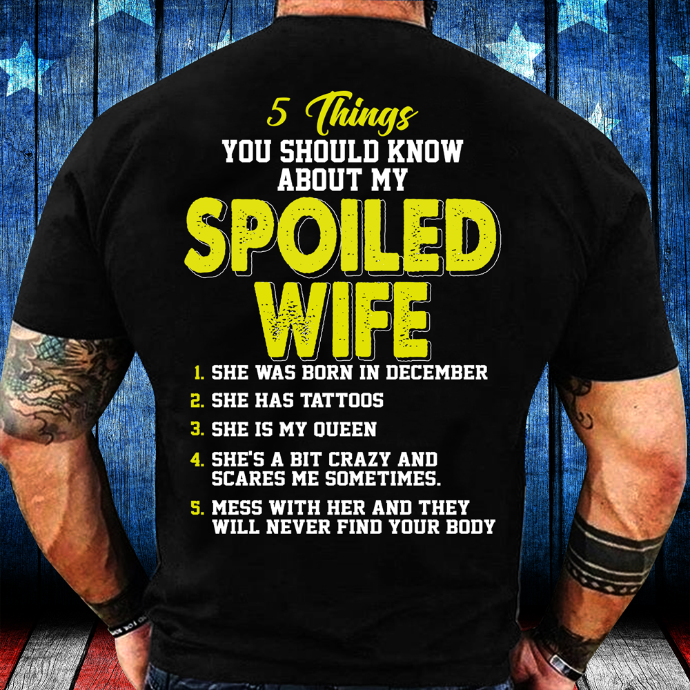 5 Things You Should Know About My Spoiled Wife December T-Shirt - ATMTEE