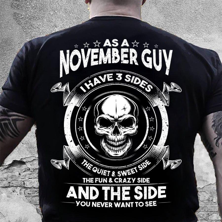 As A November Guy I Have 3 Sides The Quiet & Sweet Side T-Shirt - ATMTEE