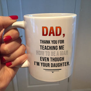 Happy Father's Day, Father's Day Gift Idea, Gift For Dad, Funny Dad Mug, Dad, Thank You For Teaching Me Mug - ATMTEE