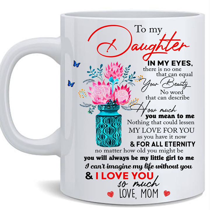 Daughter Mug To My Daughter In My Eyes There Is No One That Can Equal Mug Gift From Mom To Daughter - ATMTEE