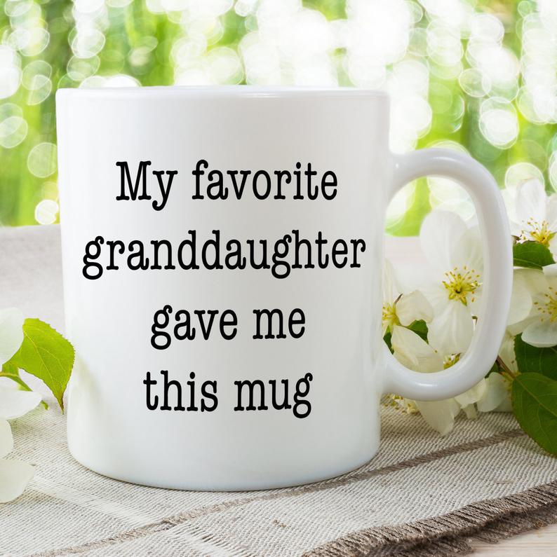 Funny Gift For Grandmother Or Grandfather From Granddaughter, My Favorite Granddaughter Gave Me This Mug - ATMTEE