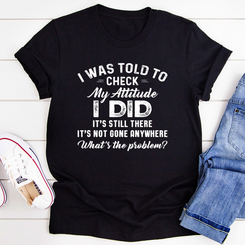 Funny T-Shirts For Men, Women, I Was Told To Check My Attitude I Did T-Shirts - ATMTEE