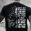 Veteran Shirt, Veteran Day Gift, Veterans Day Unisex T-Shirt, Just So We Are Clear I Am Not Afraid T-Shirt - ATMTEE