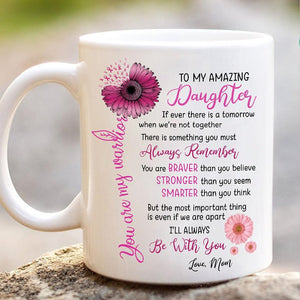 To My Amazing Daughter If Ever There Is A Tomorrow When We're Not Together, Gift For Daughter Sunflower Mug - ATMTEE
