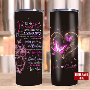 Personalized Tumblers To My Daughter Never Feel That You Are Alone - Stainless Steel Tumbler - ATMTEE