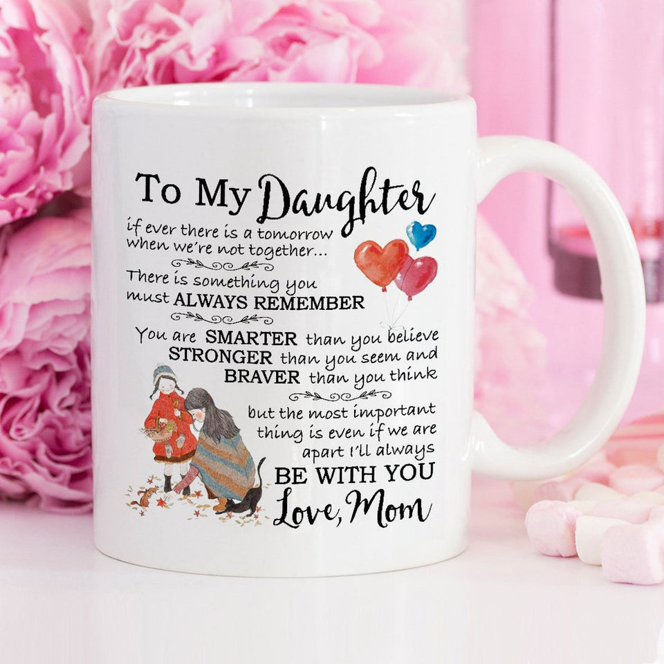 To My Daughter If Ever There Is A Tomorrow When We're Not Together Gift From Mom, Mother And Daughter Mug - ATMTEE