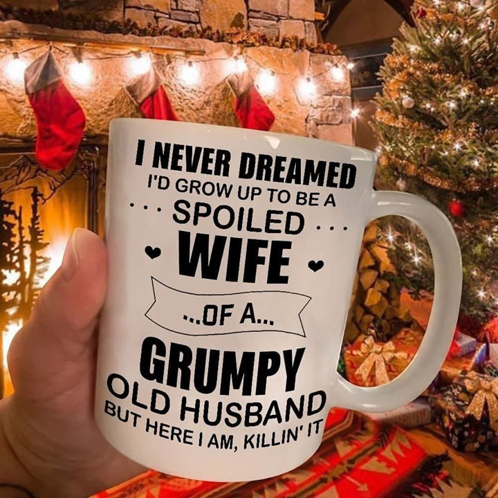 Valentine Gift For Wife I Never Dreamed I'd Grow Up To Be A Spoiled Wife Of A Grumpy Old Husband Mug - ATMTEE