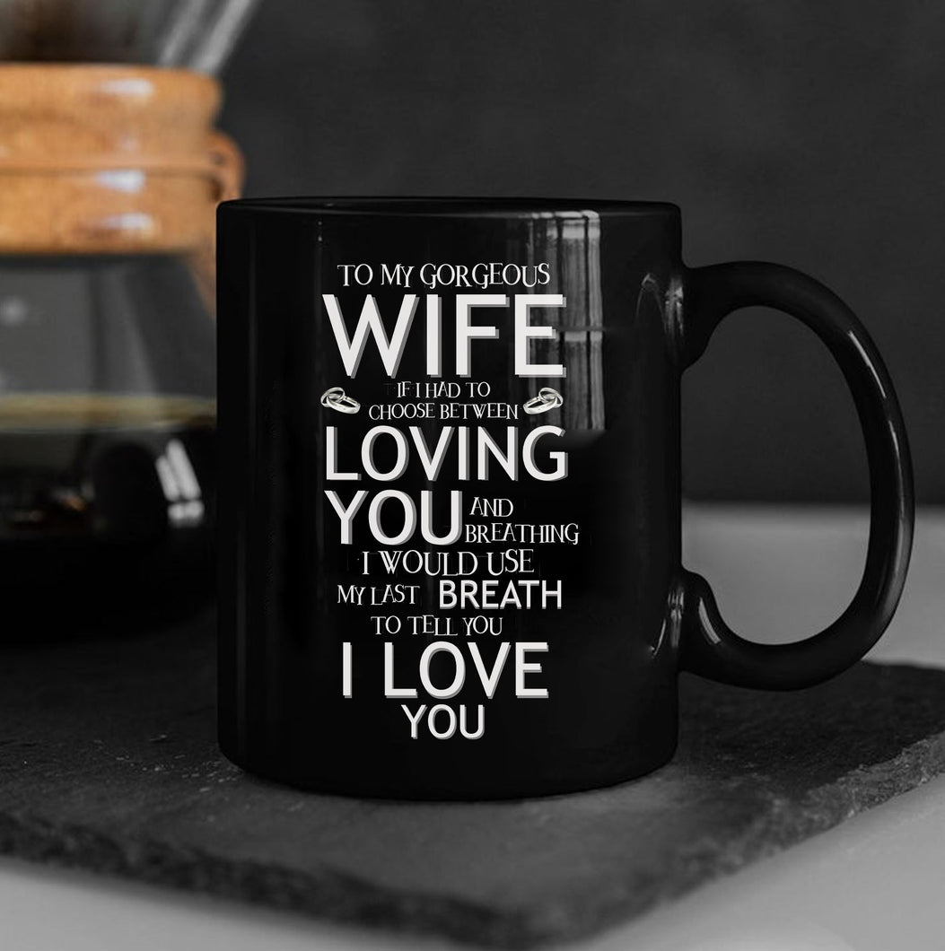 Valentine's Day Gift To My Gorgeous Wife If I Had To Choose Between Loving You Mug - ATMTEE