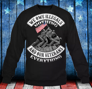 Veterans Shirt - We Owe Illegals Nothing And Our Veterans Sweatshirt - ATMTEE