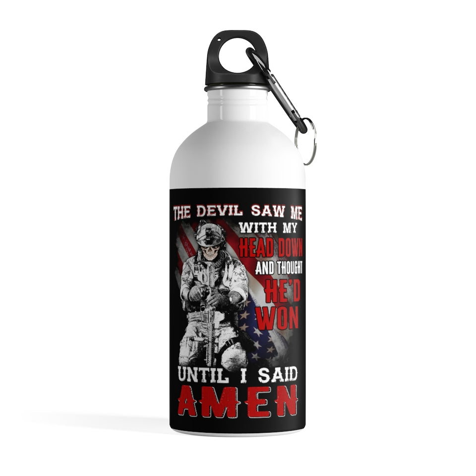 The Devil Saw Me With Head Down And Thought He'd Won Until I Said Amen Stainless Steel Water Bottle - ATMTEE