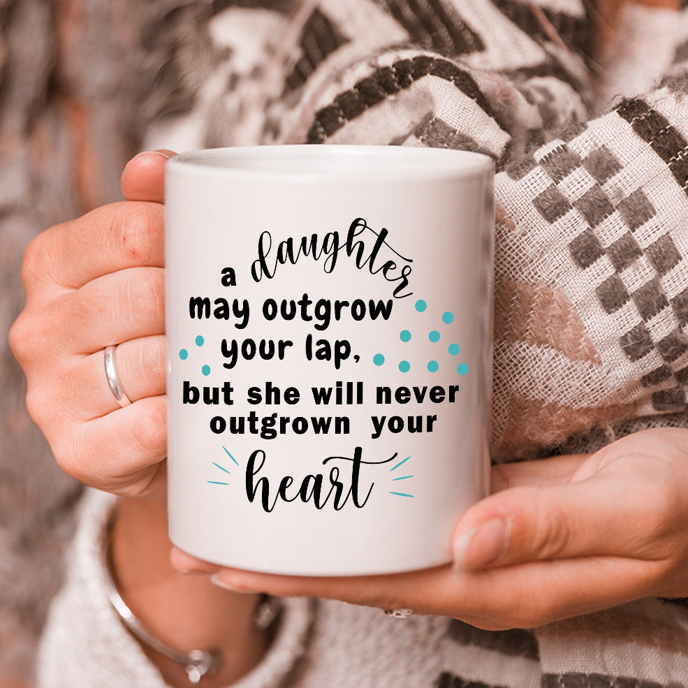 Gifts For Daughter Mug, Funny Daughter Coffee Mug, A Daughter May Outgrow Your Lap Mug - ATMTEE