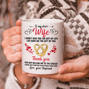 Personalized Mug To My Dear Wife I Didn't Give You The Gift Of Life White Mug