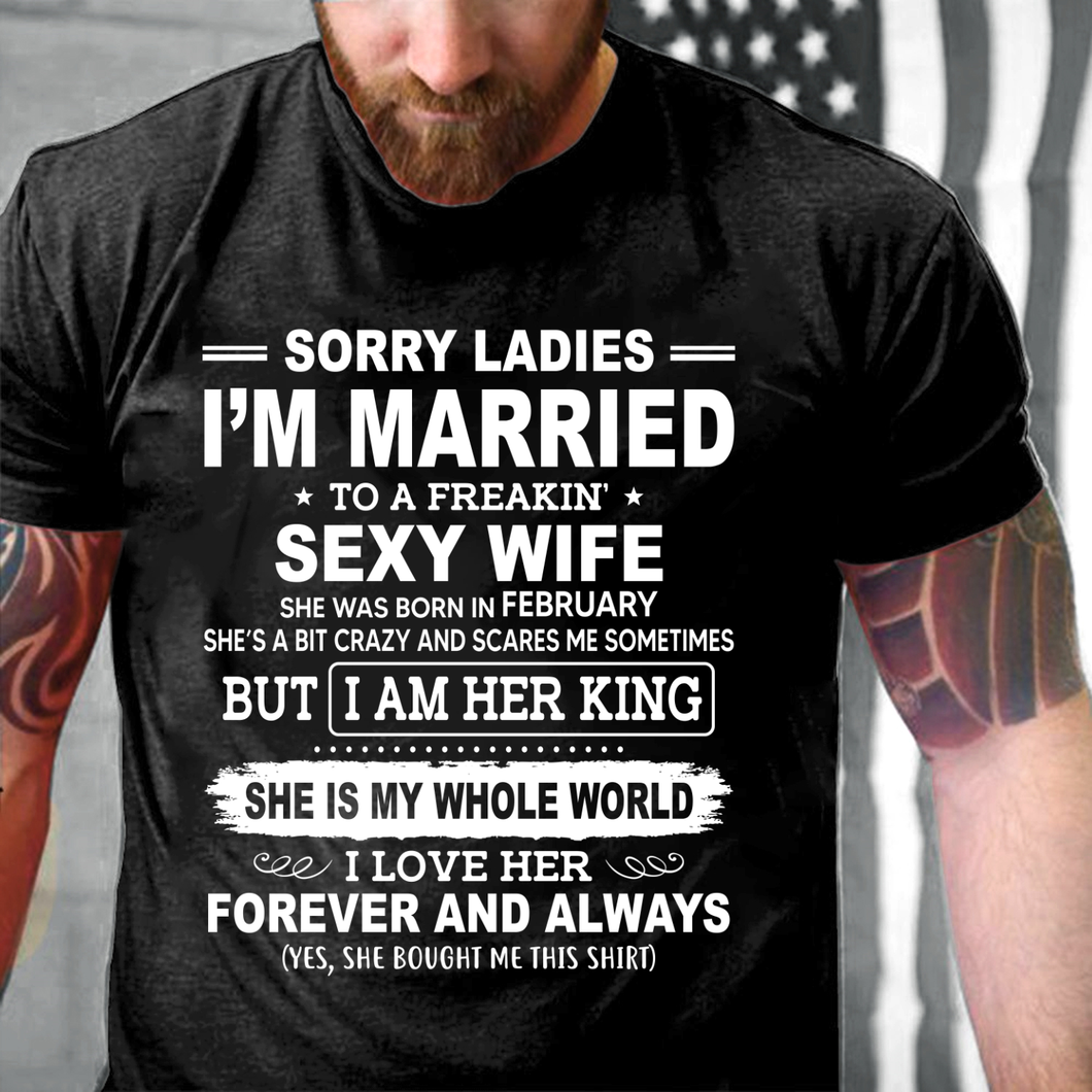 Sorry Ladies I'm Married To A Freakin' Sexy Wife She Was Born In February T-Shirt - ATMTEE