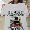 Hand Sewing Shirts - I Sew So I Don't Choke People Save A Life Send Fabric T-Shirt - ATMTEE