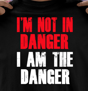 I'm Not In Danger I Am The Danger T-shirt HA1606 - ATMTEE