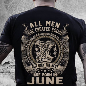 All Men Are Created Equal But Only The Best Are Born In June T-Shirt - ATMTEE