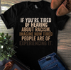 If You're Tired Of Hearing About Racism, Imagine How Tired People Are Of Experiencing It T-shirt HA1606 - ATMTEE
