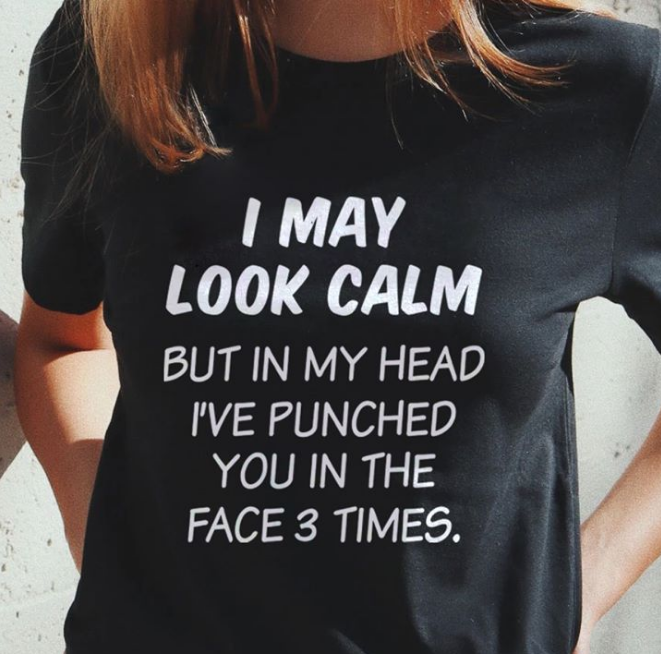 I May Look Calm But In My Head, I've Punched T-Shirt - ATMTEE